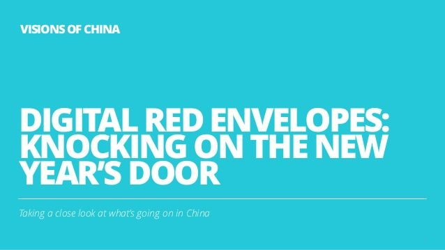 DIGITAL RED ENVELOPES: KNOCKING ON THE NEW YEAR'S DOOR Taking a close look at what's going on in China 1 VISIONS OF CHINA