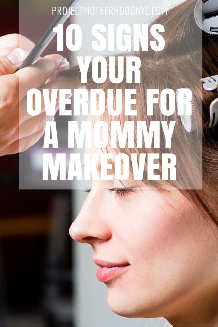 10 Signs You're Overdue For a Mommy Makeover - Project Motherhood