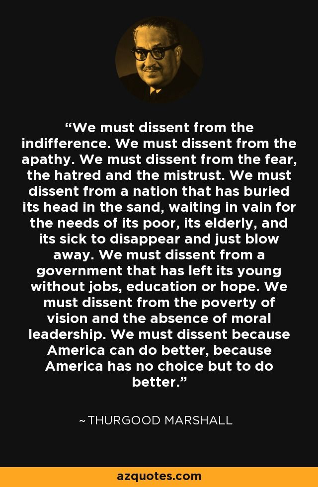 We Must Dissent From The Indifference We Must Dissent From The Fascinating Thurgood Marshall Quotes