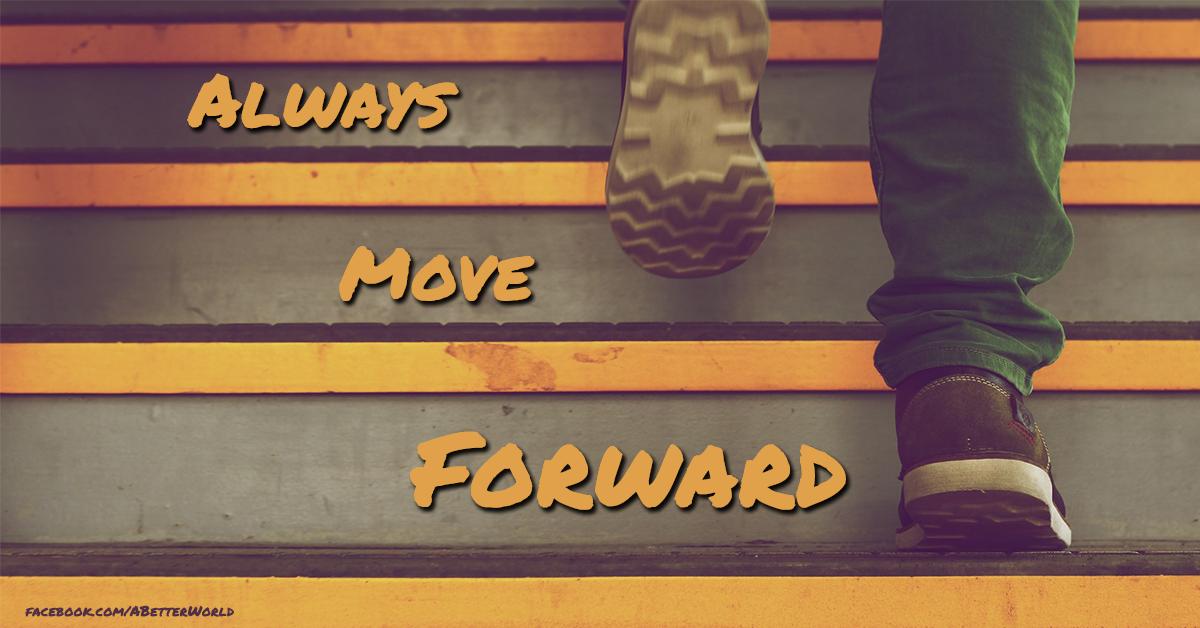 Always move forward! facebook.com/ABetterWorld