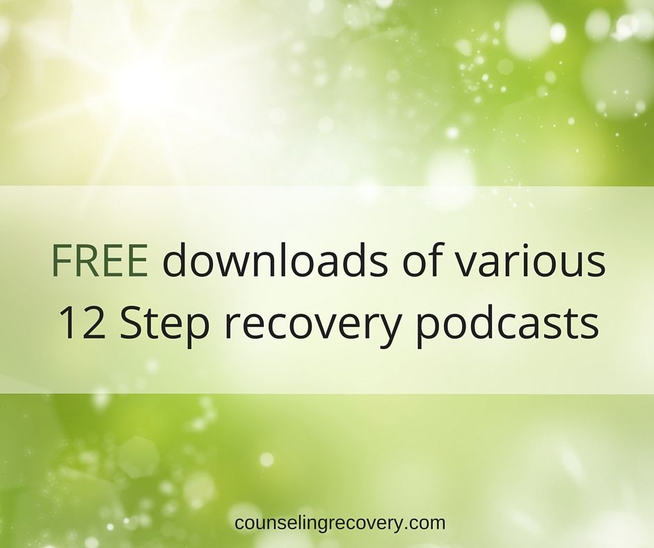 FREE podcasts on several 12 step recovery programs.