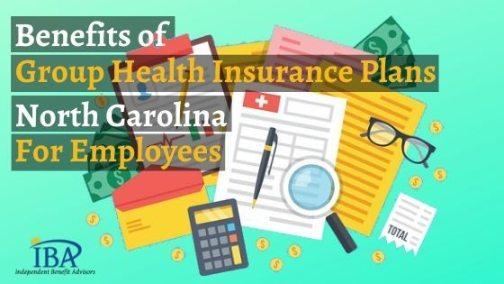 Benefits of Group Health Insurance Plans NC for Employees ...