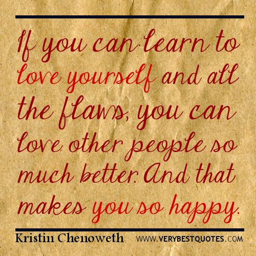 Learning To Love Yourself Quotes Amazing Quotes About Loving Yourselfquotesgramquotesgram  Self