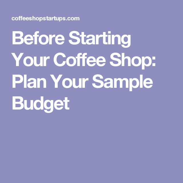Before Starting Your Coffee Shop Plan Your Sample Budget
