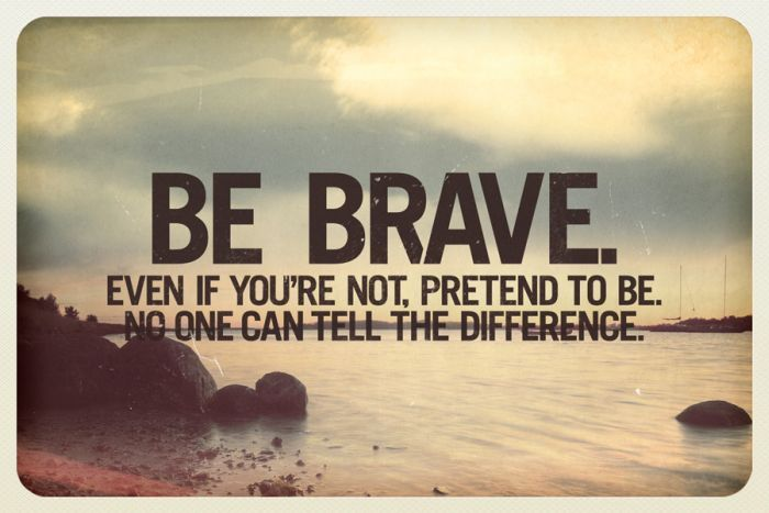 Brave Quotes Adorable Best 26 Quotes About Being Brave You Are Braver Than You Believe