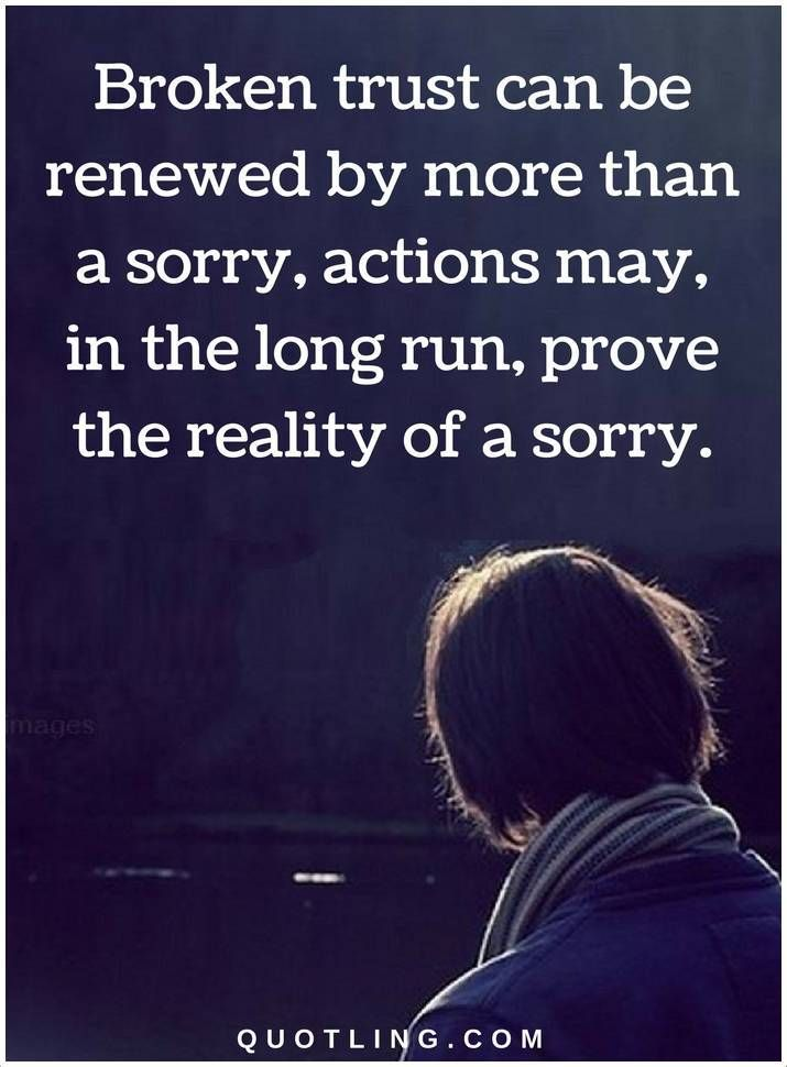 Trust Quotes Broken Trust Can Be Renewed By More Than A Sorry