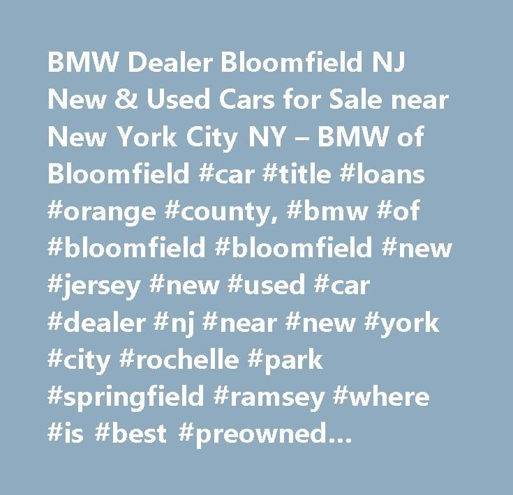 BMW Dealer Bloomfield NJ New  Used Cars for Sale near New York