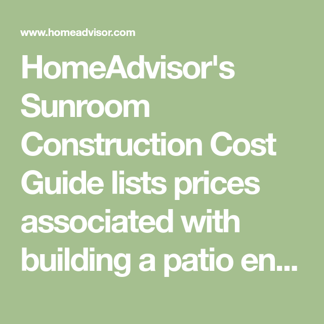 Homeadvisor S Sunroom Construction Cost Guide Lists Prices