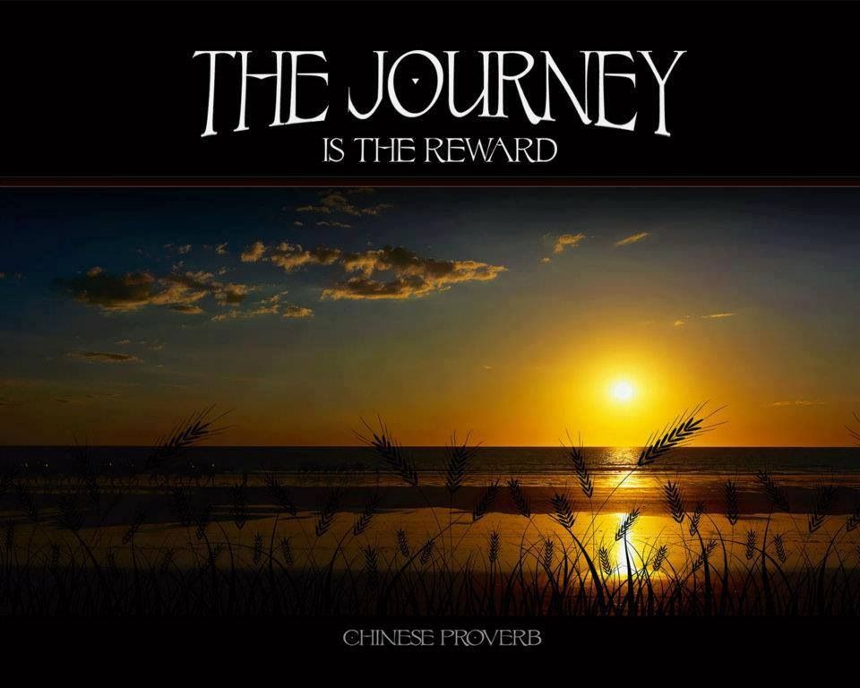 Chinese Proverb: The journey is the reward.  Pithy