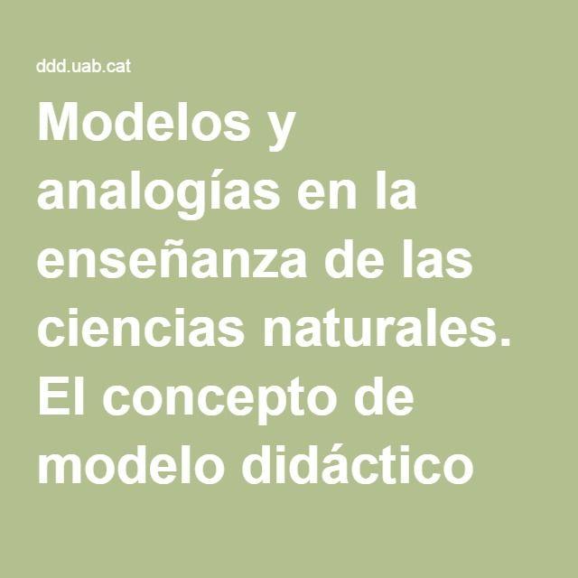 Modelos Y Analogías En La Enseñanza De Las Ciencias Naturales El Concepto De Modelo Didáctico Analógico Ciencias Naturales Enseñando Ciencias Didactico