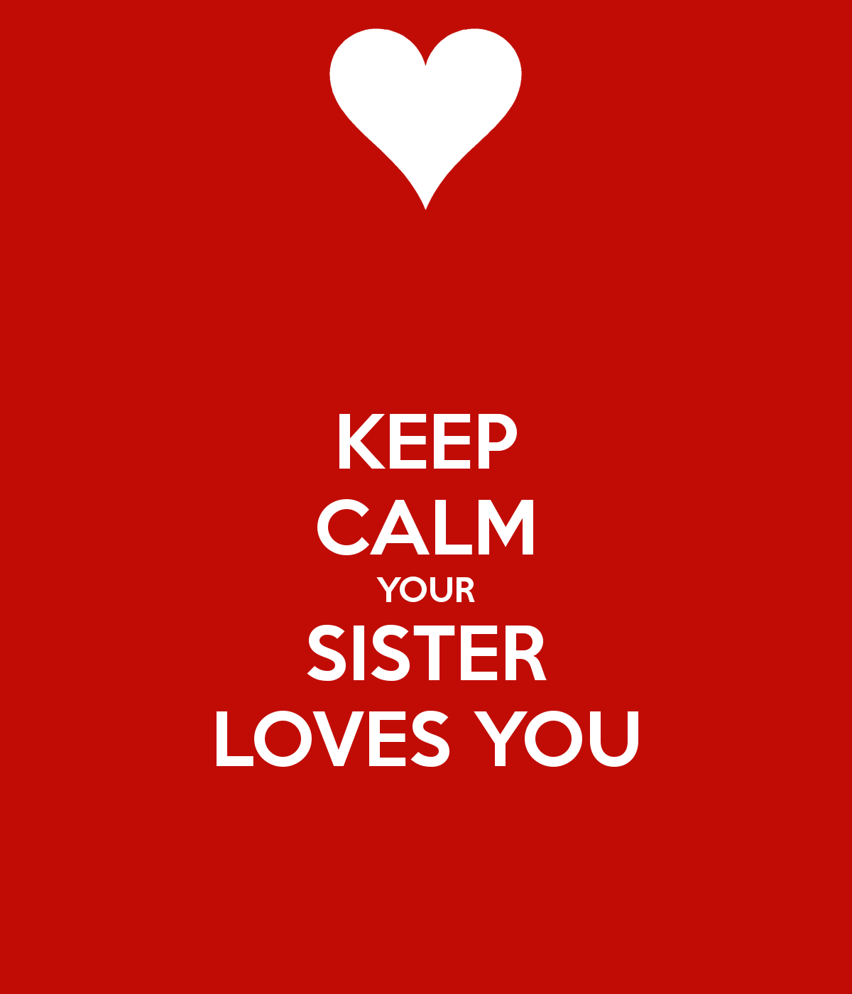 Keep Calm Your Sister Loves You Keep Calm And Carry On Image