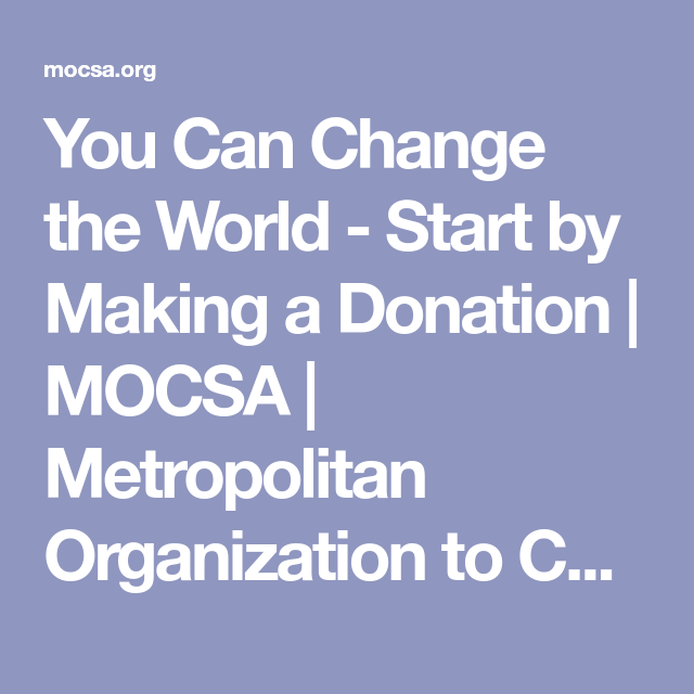 you can change the world start by making a donation mocsa