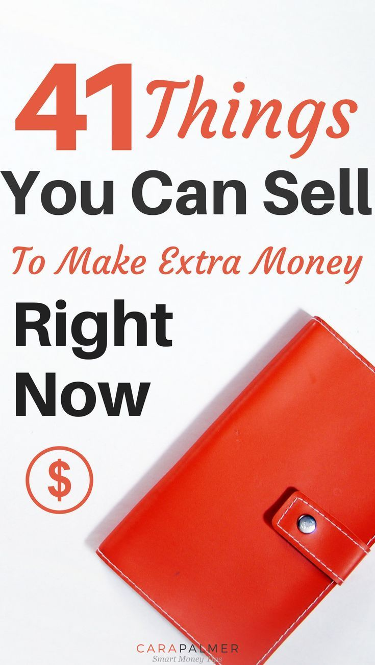 40+ Things To Sell To Make Extra Money Right Now