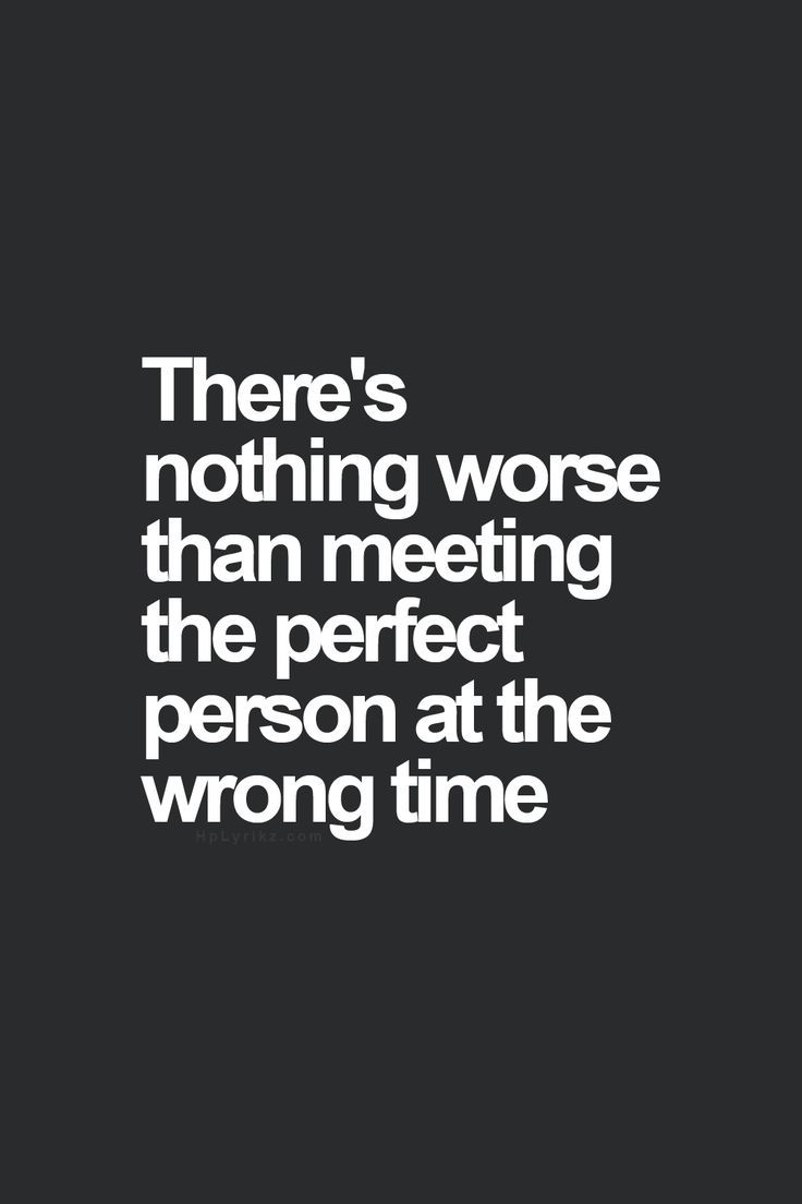 Theres Nothing Worse Than Meeting The Perfect Person At The Wrong