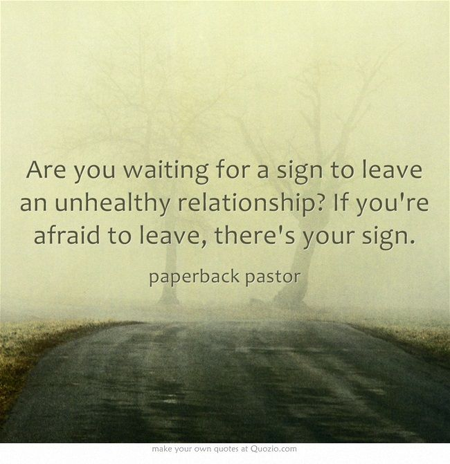 Are You Waiting For A Sign To Leave An Unhealthy Relationship If You Re Afraid To Leave There S Your Sign Own Quotes Sayings Words
