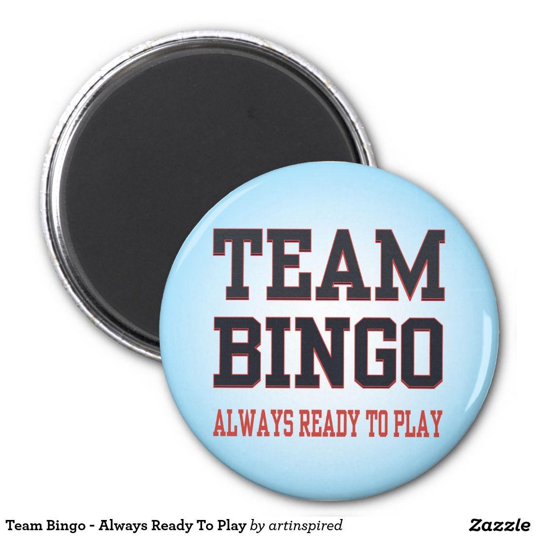 Team Bingo - Always Ready To Play 2 Inch Round Magnet