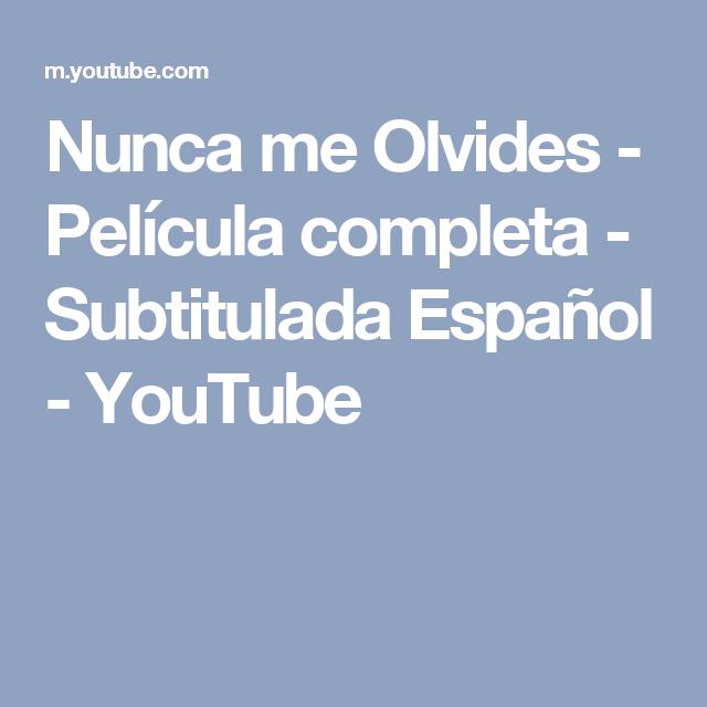 Nunca me Olvides - Película completa - Subtitulada Español - YouTube