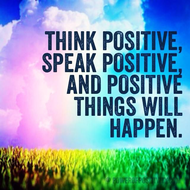 Think Positive Be Optimistic Quotes: Think Positive, Speak Positive, And Positive Things Will