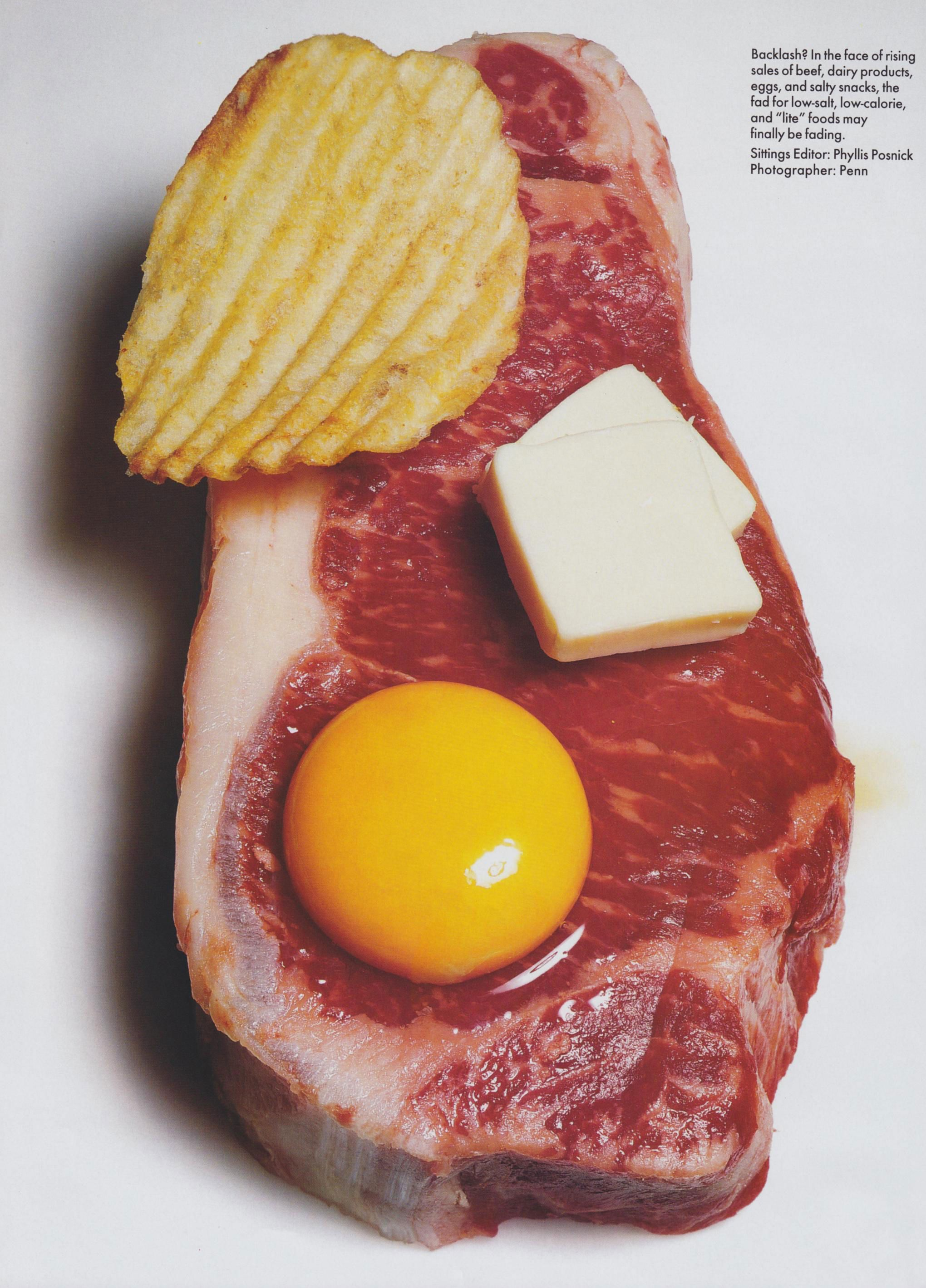 "FEATURES- Vogue [US] (August '94) by Irving Penn    ""Backlash? In the face of rising sales of beef, dairy products, eggs, and salty snacks, the fad for low-salt, low-calorie, and 'lite' foods may finally be fading.""    Well, you can't fault optimism."