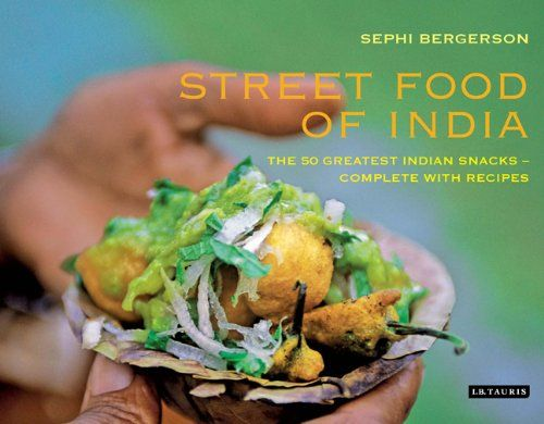 Street food of india the 50 greatest indian snacks complete with street food of india the 50 greatest indian snacks complete with recipes a book by sephi bergerson forumfinder Image collections