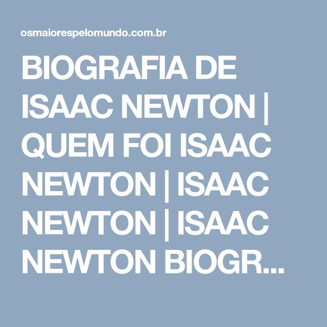 Biografia De Isaac Newton Quem Foi Isaac Newton Isaac Newton Isaac Newton Biografia Resumida Obras De Isaac Newton Isaac Newto Vida E Obra Livros