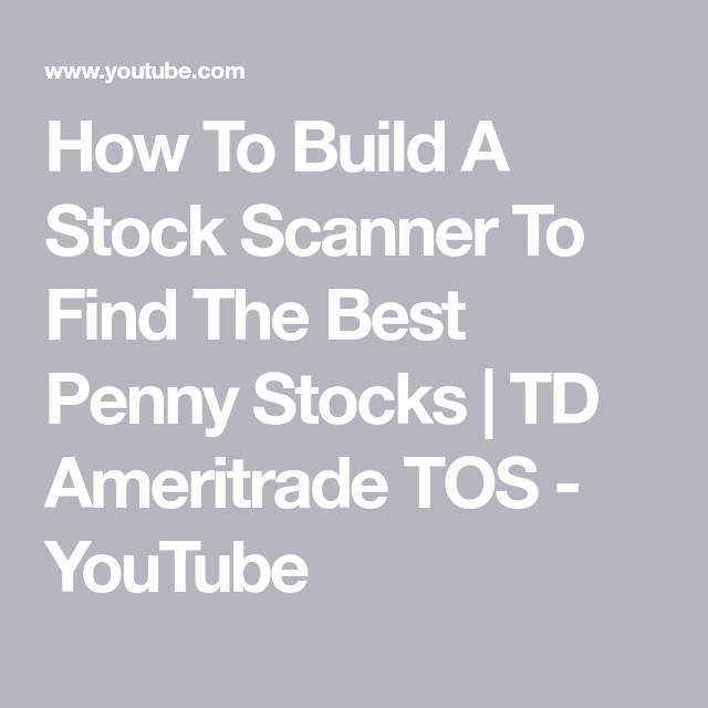 How To Build A Stock Scanner To Find The Best Penny Stocks Td