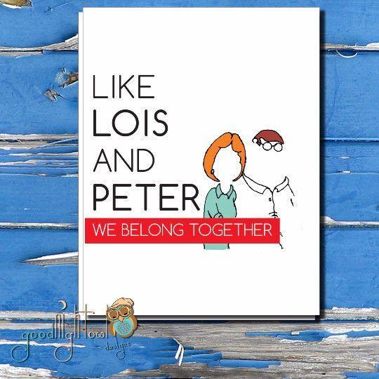 "we belong together card, ""like lois and peter, we belong together, Ideas"