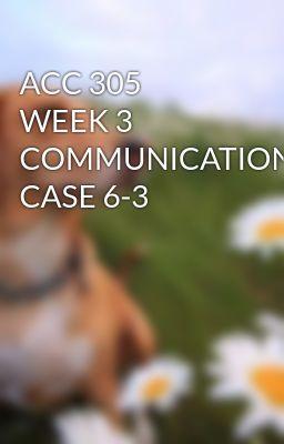 ACC 305 WEEK 3 COMMUNICATION CASE 6-3 #wattpad #short-story