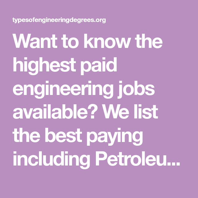 Want to know the highest paid engineering jobs available? We