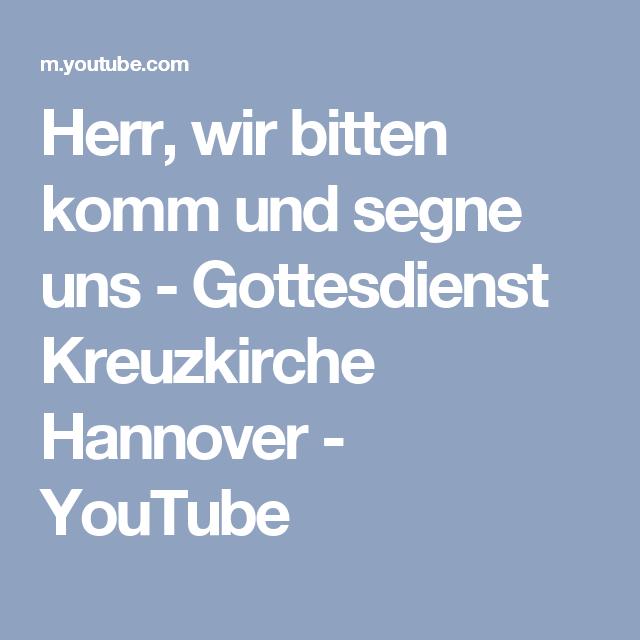 Herr Wir Bitten Komm Und Segne Uns Gottesdienst Kreuzkirche Hannover Youtube