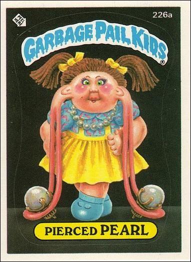 Pierced Pearl Garbage Pail Kids Garbage Pail Kids Series 06 Base Set 226a A By Topps Garbage Pail Kids Garbage Pail Kids Cards Kids Stickers
