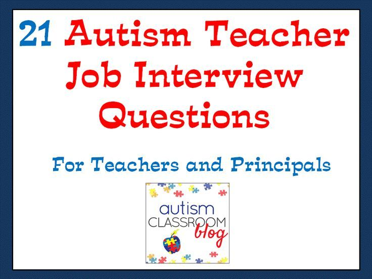Good Autism Classroom: 21 Job Interview Questions For Autism Teachers And  Other Special Education Teachers