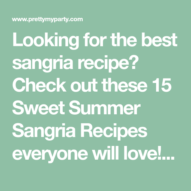 15 Best Sweet Sangria Recipes For Summer Parties!