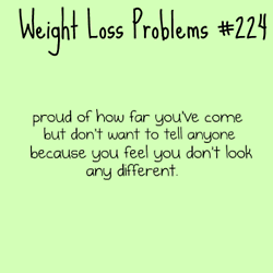 I feel like this happens too often. AND many of my friends are also trying to lose weight so when i don't notice change in them i'm not too worried about it