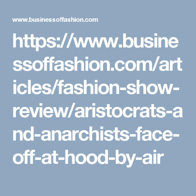 https://www.businessoffashion.com/articles/fashion-show-review/aristocrats-and-anarchists-face-off-at-hood-by-air