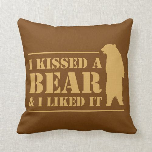 I Kissed A Bear and I Liked It Funny Camping Joke Throw Pillow