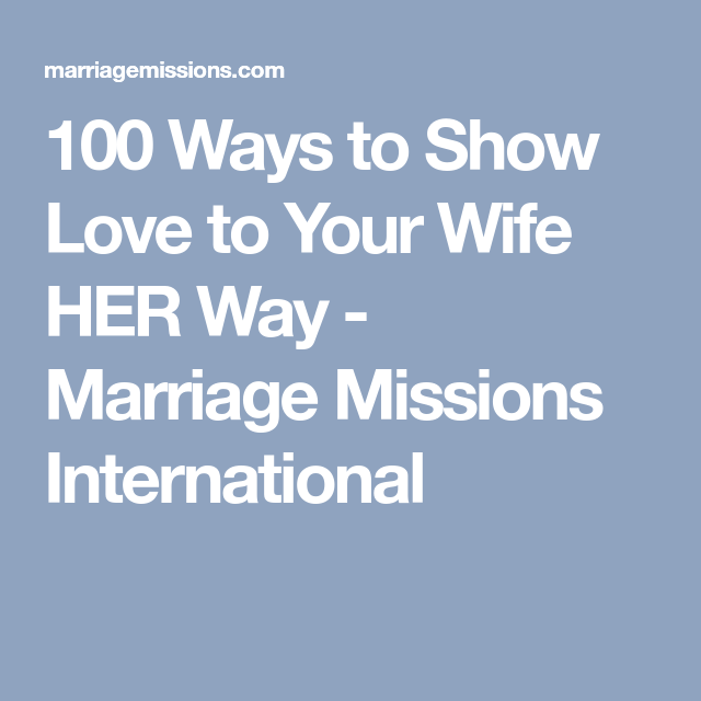 100 Ways To Show Love To Your Wife HER Way