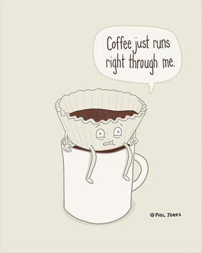 Coffee Just Runs Right Through Me Coffee Humor Coffee Puns I Love Coffee