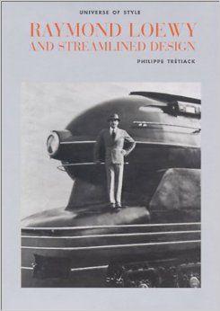 Raymond Loewy and Streamlined Design. Universe of Style: Philippe Tretiack: 9780789303288: Amazon.com: Books