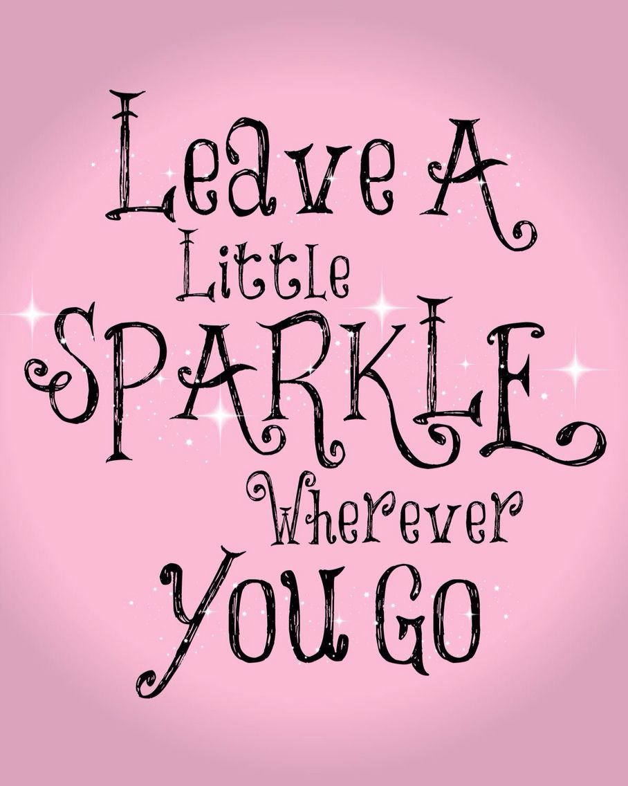 Leave your mark everywhere you go | Sparkle quotes, Good ...
