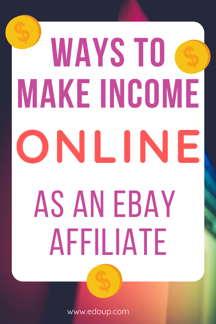 Ways To Make Income Online As An Ebay Affiliate Affiliate Marketing How To Make Money Affiliate Marketing Business Checks