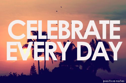Each day we are given is such a blessing. There are always so many wonderful things to celebrate.