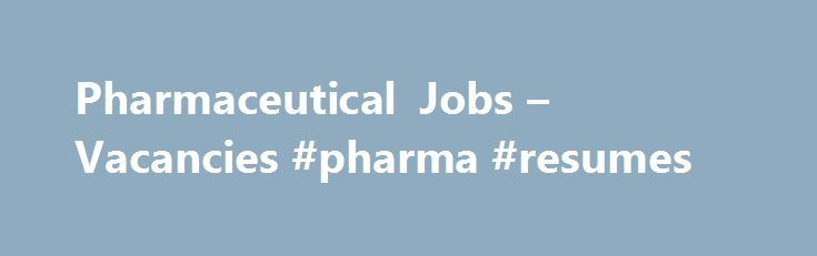 Pharmaceutical Jobs – Vacancies #pharma #resumes http://pharmacy ...