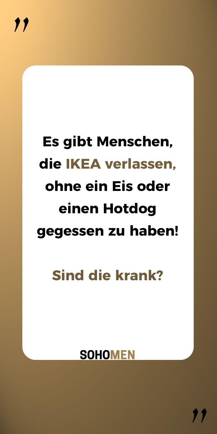 Lustige Spruche Lustig Witzig Funny Ikea Hotdog Rituals Es Gibt Menschen Die Ikea Verlassen Ohne Ein Eis Oder Einen Lustige Spruche Lustig Spruche