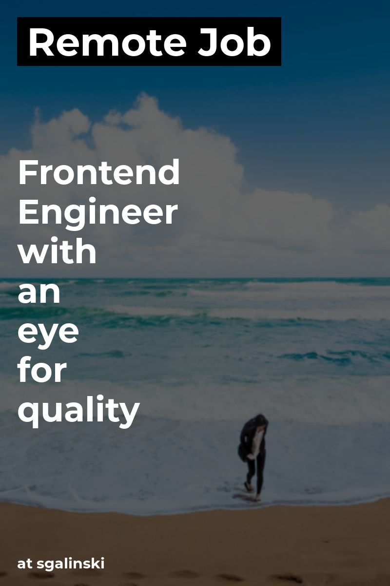 Remote Frontend Engineer with an eye for quality at