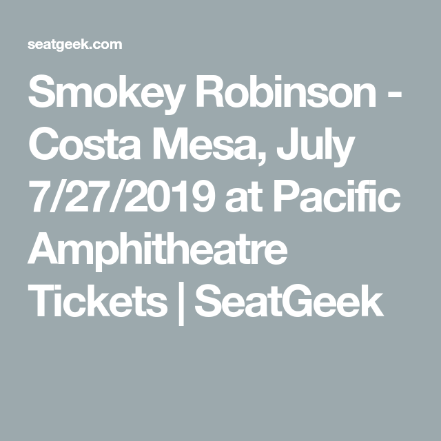 Smokey Robinson Costa Mesa July 7 27 2019 At Pacific Amphitheatre Tickets Seatgeek Smokey Robinson Smokey Robinson