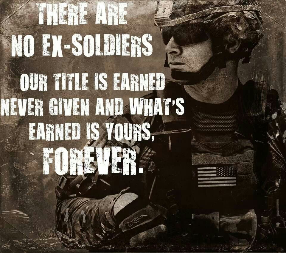 There are no ex-soldiers. * Once a Soldier, Always a Soldier ...