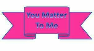 Friday October 7, 2016. You Matter To Me Day.
