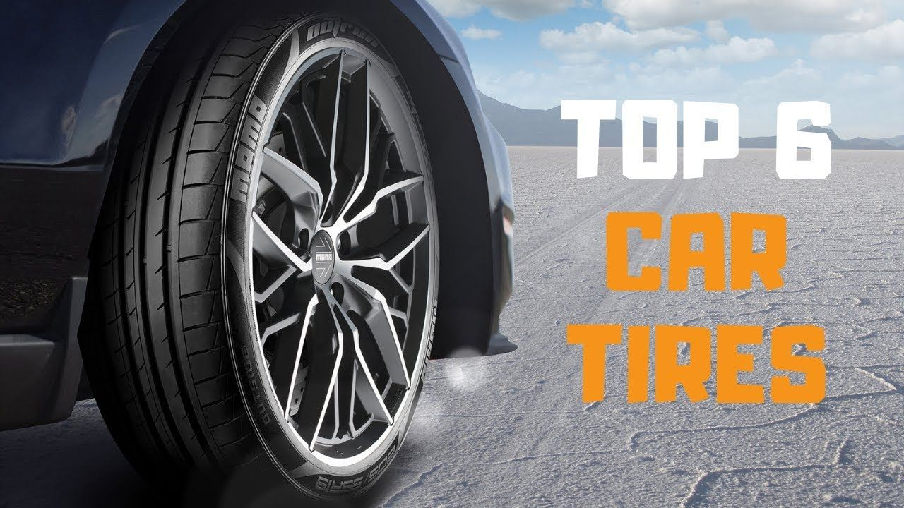 Best Tires in 2019 Top 6 Car Tires Review in 2020 Car
