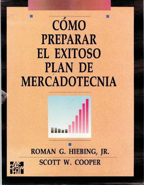 Como Preparar Plan de Mercadotecnia - Exitoso - Roman Hiebing - Scott Cooper - PDF - Español  http://helpbookhn.blogspot.com/2014/12/como-preparar-el-exitoso-plan-de-mercadotecnia-hiebing-cooper.html